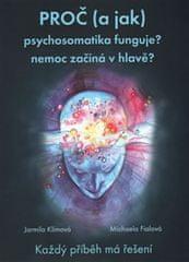 Klímová Jarmila, Fialová Michaela,: Proč (a jak) psychosomatika funguje? Nemoc začíná v hlavě?