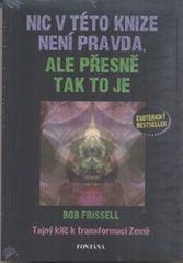 Frissell Bob: Nic v této knize není pravda, ale přesně tak to je - Tajný klíč k transformaci Země