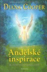 Cooper Diana: Andělské inspirace - Jak změnit svůj svět pomocí andělů