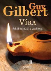 Gilbert Guy: Víra: Jak ji najít, žít a zachovat