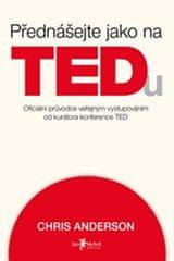 Anderson Chris: Přednášejte jako na TEDu (oficiální pru°vodce verˇejným vystupováním od kurátora kon