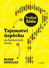 Douglas Mark: Trading in the Zone - Tajemství úspěchu na burzovních trzích
