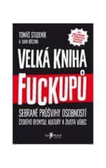 Studeník Tomáš, Brezina Ivan,: Velká kniha fuckupů - Sebrané průšvihy osobností českého byznysu, kul
