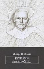 Bećković Matija: Ešte sme neskončili...