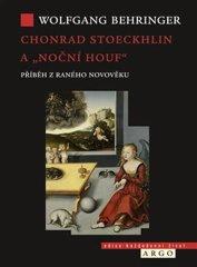 """Behringer Wolfgang: Chonrad Stoeckhlin a """"noční houf"""" - Příběh z raného novověku"""