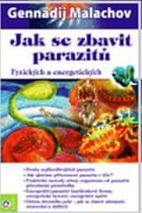 Malachov Gennadij P.: Jak se zbavit parazitů - Fyzických a energetických
