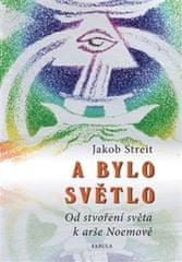 Streit Jakob: A bylo světlo