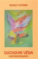 Steiner Rudolf: Duchovní věda – anthroposofie