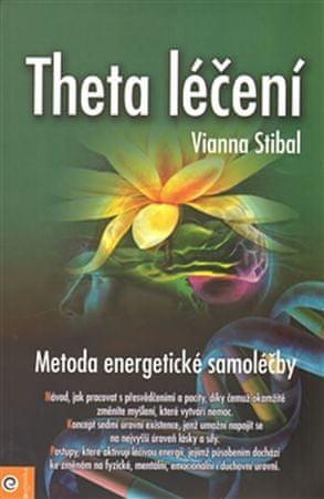 Stibalová Vianna: Theta léčení - Metoda energetické samoléčby