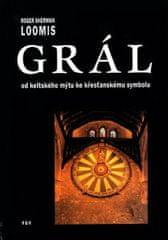 Sherman Loomis Roger: Grál - Od keltského mýtu ke křesťanskému symbolu