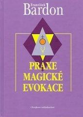 Bardon František: Praxe magické evokace