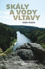Fediuk Ferry: Skály a vody Vltavy - Geologický a vodácký průvodce naší národní řekou od šumavských p