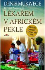 Mukwege Denis: Lékařem v africkém pekle