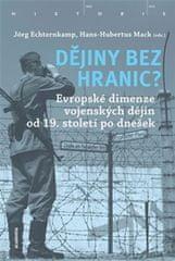 Echternkamp Jörg, Mack Hans-Hubertus,: Dějiny bez hranic? - Evropské dimenze vojenských dějin od 19.