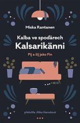 Rantanen Miska: Kalba ve spoďárech Kalsarikänni - Pij a žij jako fin