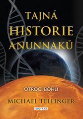 Tellinger Michael: Tajná historie Anunnaků - Otroci bohů