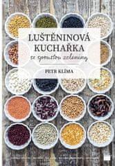Klíma Petr: Luštěninová kuchařka se spoustou zeleniny