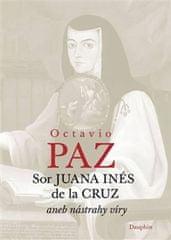 Paz Octavio: Sor Juana Inés de la Cruz aneb nástrahy víry
