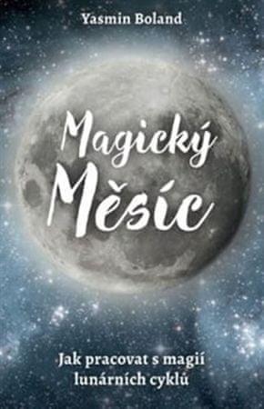Boland Yasmin: Magický měsíc - Jak pracovat s magií lunárních cyklů