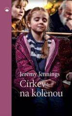 Jennings Jeremy: Církev na kolenou - Dynamická modlitba v místním církevním společenství