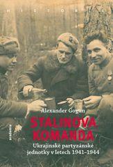 Gogun Alexander: Stalinova komanda - Ukrajinské partyzánské jednotky 1941-1944
