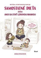 Bykovová Anna: Samostatné dieťa alebo ako sa stať lenivou mamou