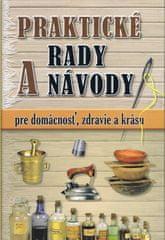 autor neuvedený: Praktické rady a návody pre domácnosť, zdravie a krásu