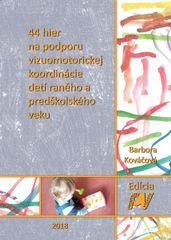 Kováčová Barbora: 44 hier na podporu vizuomotorickej koordinácie detí raného a predškolského veku