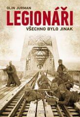 Jurman Olin: Legionáři - Všechno bylo jinak