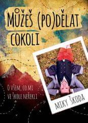 Škoda Miky: Můžeš (po)dělat cokoli - O všem, co mi ve škole neřekli