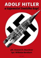 Bernhard, Howard A. Buechner Wilhelm: Adolf Hitler a tajemství svatého kopí