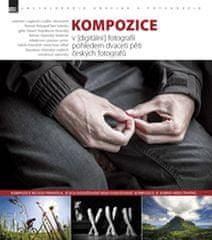 Kompozice v (digitální) fotografii pohledem dvaceti pěti českých fotografů