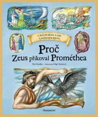 Kostka Petr: Proč Zeus přikoval Prométhea - O životě bohů v antickém Řecku