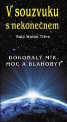 Trine Ralph Waldo: V souzvuku s nekonečnem - Dokonalý mír, moc a blahobyt