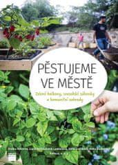 kolektiv autorů: Pěstujeme ve městě - Zelené balkony, sousedské záhonky a komunitní zahrady.