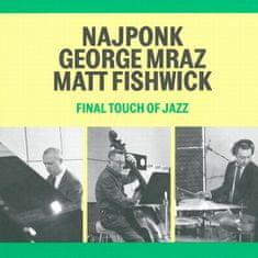 Najponk / Mraz George / Fishwick Matt: Final Touch Of Jazz