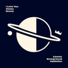 I Love You Honey Bunny: Cosmic Background Radiation