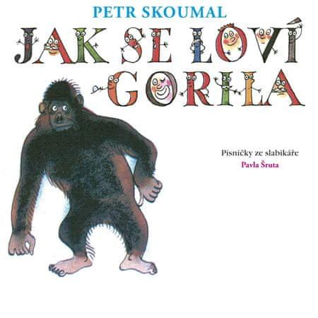 Skoumal Petr: Jak se loví gorila. Písničky ze slabikáře Pavla Šruta