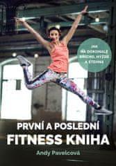 Pavelcová Andy: První a poslední fitness kniha - Jak na dokonalé břicho, hýždě a stehna