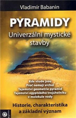 Babanin Vladimír: Pyramidy - Univerzální mystické stavby