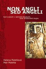 Polehlová Helena, Polehla Petr,: Non Angli sed Angeli - Kult svatých v latinské literatuře raně stře