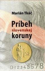 Tkáč Marián: Príbeh slovenskej koruny