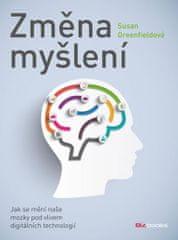 Greenfieldová Susan: Změna myšlení - Jak se mění naše mozky pod vlivem digitálních technologií