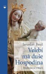 Brož Jaroslav: Velebí má duše Hospodina - Modleme se s Marií