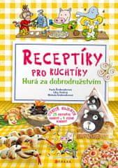 Šmikmátorová Pavla, Šmikmátorová Michala: Receptíky pro kuchtíky - Hurá za dobrodružstvím!