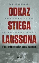 Stocklassa Jan: Odkaz Stiega Larssona - Po stopách vraždy Olofa Palmeho