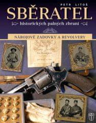 Litoš Petr: Sběratel historických palných zbraní - Nábojové zadovky a revolvery