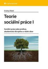 Mátel Andrej: Teorie sociální práce I - Sociální práce jako profese, akademická disciplína a vědní o