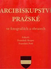 Pohl František, Skopec František: Arcibiskupství pražské ve fotografiích a obrazech