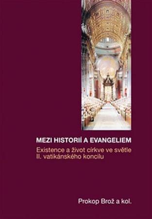 Brož Prokop a kolektiv: Mezi historií a Evangeliem - Existence a život církve ve světle II. vatikáns